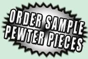 Order Sample Pewter Pieces Here!